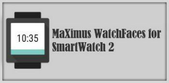 MaXimus WatchFaces for SmartWatch 2